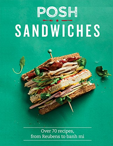 Posh Sandwiches: Over 70 Recipes, from Reubens to Banh Mis by Quadrille