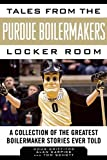 img - for Tales from the Purdue Boilermakers Locker Room: A Collection of the Greatest Boilermaker Stories Ever Told (Tales from the Team) book / textbook / text book