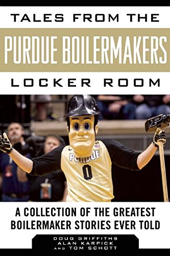Tales From The Purdue Boilermakers Locker Room  A Collection Of The Greatest Boilermaker Stories Ever Told  Tales From The Team