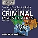 Instructor PowerPoint Slides for o'Hara's Fundamentals of Criminal Investigation, Woods, DeVere/D, Jr., 0398081255