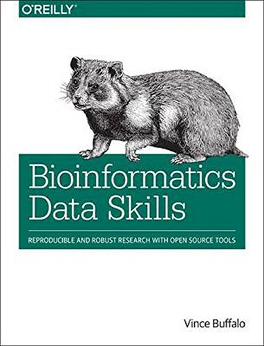 Bioinformatics Data Skills: Reproducible and Robust Research with Open Source Tools by O'Reilly Media