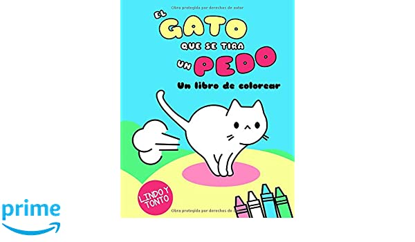 El Gato Que Se Tira Un Pedo: Un libro de colorear (Kawaii Colorear Lindo Y Tonto) (Spanish Edition): Vit Hansen: 9781976848803: Amazon.com: Books