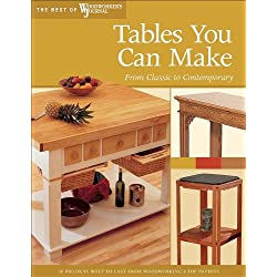 Tables You Can Make: From Classic to Contemporary (Best of Woodworker's Journal)