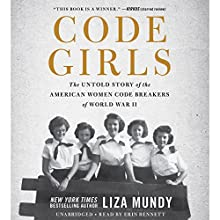 Code Girls: The Untold Story of the American Women Code Breakers of World War II | Livre audio Auteur(s) : Liza Mundy Narrateur(s) : Erin Bennett