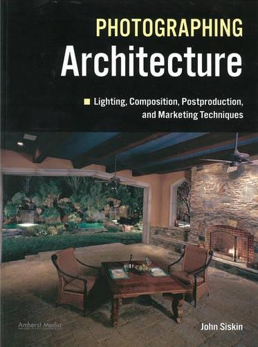 Photographing Architecture: Lighting, Composition, Postproduction and  Marketing Techniques: John Siskin: 9781608953004: Amazon.com: Books