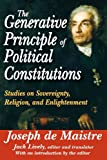 img - for The Generative Principle of Political Constitutions: Studies on Sovereignty, Religion, and Enlightenment book / textbook / text book