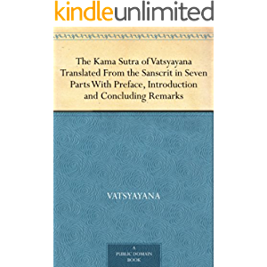 The Kama Sutra of Vatsyayana Translated From the Sanscrit in Seven Parts With Preface, Introduction and Concluding…