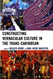 img - for Constructing Vernacular Culture in the Trans-Caribbean (Caribbean Studies) book / textbook / text book