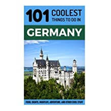Germany: Germany Travel Guide: 101 Coolest Things to Do in Germany