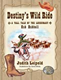 Destiny's Wild Ride, a Tall Tale of the Legendary Hub Hubbell, Judith Leipold, 1614931682