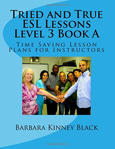 Tried and True ESL Lessons Level 3 Book A: Time Saving Lesson Plans for Instructors