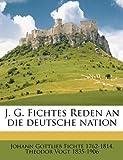 J G Fichtes Reden an Die Deutsche Nation, Johann Gottlie Fichte and Johann Gottlieb Fichte, 1149422548
