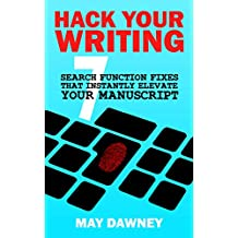 Hack Your Writing: Seven Search Function Fixes That Instantly Elevate Your Manuscript (Get Ready To Publish Book 1)