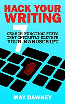 Hack Your Writing: Seven Search Function Fixes That Instantly Elevate Your Manuscript (Get Ready To Publish Book 1) by [Dawney, May]