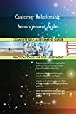 Customer Relationship Management Agile All-Inclusive Self-Assessment - More than 680 Success Criteria, Instant Visual Insights, Comprehensive Spreadsheet Dashboard, Auto-Prioritized for Quick Results