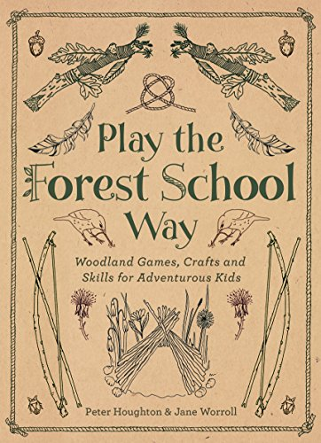 Play The Forest School Way: Woodland Games and Crafts for Adventurous Kids
