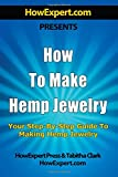 How to Make Hemp Jewelry, HowExpert HowExpert Press, 1500208426