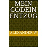 Mein Codein Entzug (German Edition)