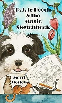 P.J. le Pooch & the Magic Sketchbook by [Mostow, Morri]