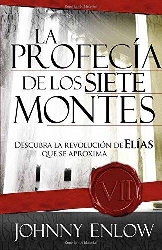 La Profecia de Los Siete Montes: Una Revelacion Sobre La Venida de La Revolucion de Elias  [Enlow, John] (Tapa Blanda)