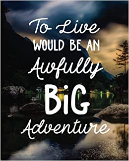 To Love Would Be An Awfully Big Adventure Motivational Positive