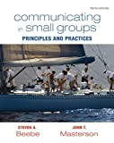 Communicating in Small Groups: Principles and Practices (10th Edition)