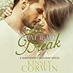 What if We Break: A Serendipity Holiday Novel, Book 1 | Kinsey Corwin
