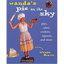 By Wanda Beaver Wanda's Pie in the Sky: Pies, Cakes, Cookies, Squares and More [Paperback]