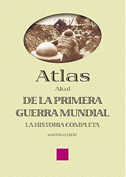 Atlas de la Primera Guerra Mundial: 9 (Atlas Akal): Amazon.es: Gilbert, Martin, Mecha López, Rosa: Libros