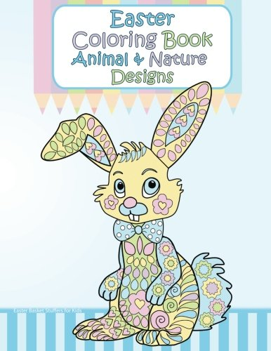 Easter Basket Stuffers for Kids: Easter Coloring Book of Animals & Nature Designs and - Pattern Basket Easter