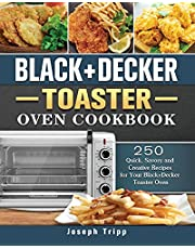 Black+Decker Toaster Oven Cookbook: 250 Quick, Savory and Creative Recipes for Your Black+Decker Toaster Oven