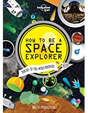 Lonely Planet How to be a Space Explorer 1st Ed.: Your Out-of-this-World Adventure
