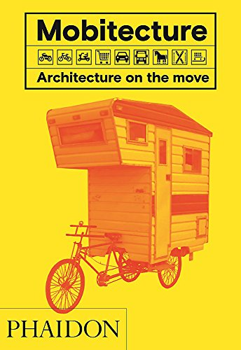 Mobitecture: Architecture on the Move by PHAIDON PRESS