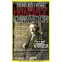 Einstein's Relativity Derived from LTD Theory's Principle: The Fourth Dimension is Expanding at the Velocity of Light c: The Foundational Physics of Relativity, ... (45EPIC Hero's Odyssey Mythology Physics)