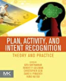 Plan, Activity, and Intent Recognition : Theory and Practice, , 0123985323