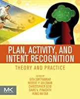 Plan, Activity, and Intent Recognition: Theory and Practice Front Cover