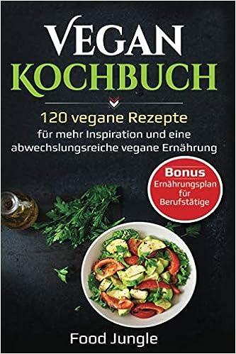 Vegane Ernährung - Vegan Kochbuch 120 Rezepte