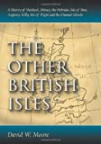 Front cover for the book The other British isles : a history Of Shetland, Orkney, the Hebrides, Isle of Man, Anglesey, Scilly, Isle of Wight and the Channel Islands by David W. Moore