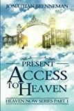 Present Access To Heaven (Heaven Now) (Volume 1)