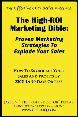 The High-ROI Marketing Bible: Proven Marketing Strategies To Explode Your Sales (The Effective CEO (923 Series)