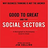 img - for Good To Great And The Social Sectors Unabr CD: A Monograph to Accompany Good to Great by Collins, Jim (2006) Audio CD book / textbook / text book
