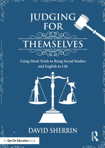Judging for Themselves: Using Mock Trials to Bring Social Studies and English to Life (Eye on Education Books)