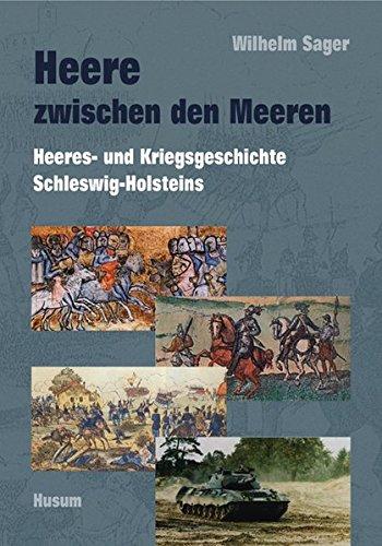 Heere zwischen den Meeren: Heeres- und Kriegsgeschichte Schleswig-Holsteins