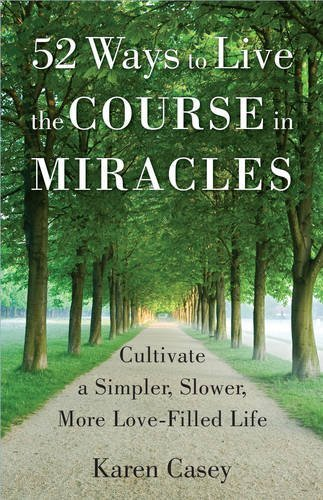 Download PDF 52 Ways to Live the Course in Miracles - Cultivate a Simpler, Slower, More Love-Filled Life