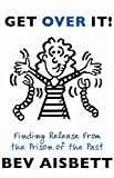 img - for Get Over It: Finding Release From the Prison of the Past book / textbook / text book