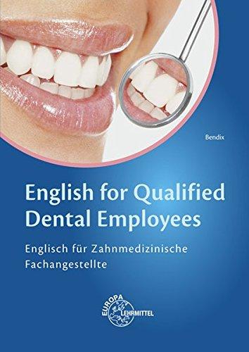 English for Qualified Dental Employees: Englisch für Zahnmedizinische Fachangestellte Taschenbuch – 3. März 2016 Heinz Bendix Europa-Lehrmittel 3808521783 Berufsschulbücher