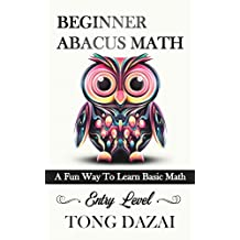 Beginner Abacus Math: A Fun Way To Learn Basic Math: Entry Level (Abacus 101)