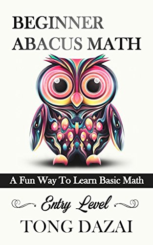 Beginner Abacus Math: A Fun Way To Learn Basic Math: Entry Level (Abacus 101 Book ()