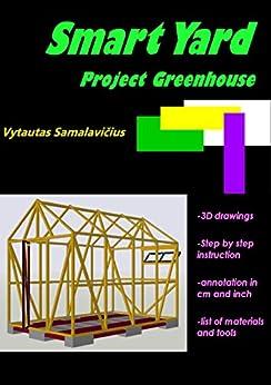 Smart Yard: Project Greenhouse (Backyard projects Book 2) by [Samalavičius, Vytautas]