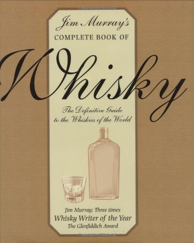 Jim Murray's Complete Book of Whisky The Definitive Guide to the Whiskies of the World by Carlton Books